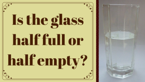 Glass Half Full - Half Empty
