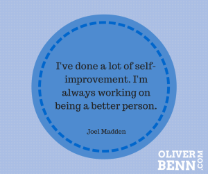I've done a lot of self-improvement - I m always working on being a better person -- Joel Madden